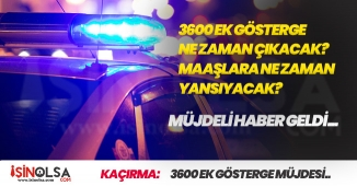 Polislere 3600 Ek Gösterge Ne Zaman Çıkacak, Maaşlara Ne Zaman Yansıyacak?