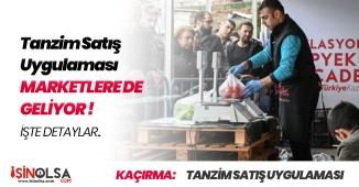 Tanzim Satışlar Marketlere de Geliyor! Vatandaşların Dikkatine
