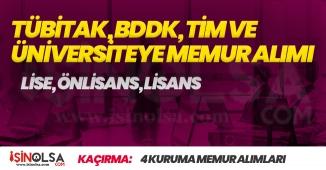 TÜBİTAK, TİM, BDDK ve Üniversite Bünyesine Memur Alımları Yapılıyor! Yüksek Maaşlı İlanlar