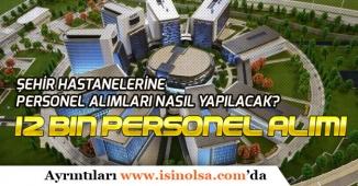 Türkiye Geneli Şehir Hastanelerine 12 Bin Personel Alımı Nasıl Yapılacak?