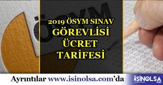 2019 ÖSYM Sınav Görevlisi Ücretleri Tarifesi