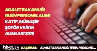 Adalet Bakanlığı ve CTE 15 Bin İKM, Zabıt Katibi, Mübaşir ve Şoför Alımları 2019