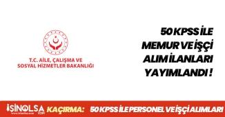 Aile ve Sosyal Hizmetler Bakanlığı 50 KPSS ile Memur ve İşçi Alım İlanları Yayımlandı!