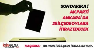 AK Parti Ankara' da 25 İlçede Oyların Yeniden Sayılmasını İsteyecek!