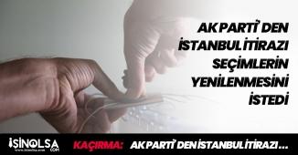 AK Parti' den İstanbul İtirazı! Seçimlerin Yenilenmesini İstedi