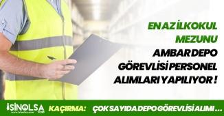 Ambar Depo Görevlisi Personel Alımları Yapılacak! İŞKUR' da Yayımlandı - 350 Kişilik İlan