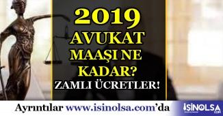 Avukat Maaşı Ne Kadar? 2019 Zamlı Ücretler
