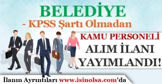Belediye'ye KPSS Şartı Olmada Kamu Personeli Alım İlanı Yayımlandı!