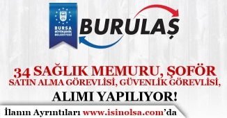 Bursa BURULAŞ 34 Sağlık Memuru, Güvenlik Görevlisi, Şoför ve Satın Alma Görevlisi Alımı İlanı!