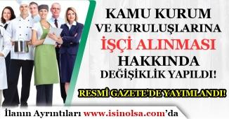 Kamu Kurum ve Kuruluşlarına İşçi Alınması Hakkında Değişiklik Yapıldı! Resmi Gazetede