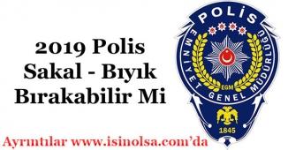 Polis Sakal ve Bıyık Bırakabilir Mi 2019?