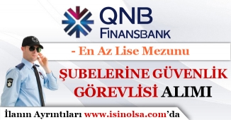 QNB Finansbank Banka Güvenlik Görevlisi Alımı 2019! Lise Mezunu