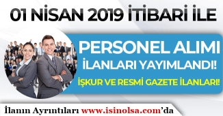 Seçim Sonrası 01 Nisan 2019 İlk Personel Alım İlanları Yayımlandı! İŞKUR ve Resmi Gazete