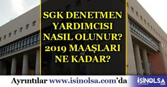 SGK Denetmen Yardımcısı Nasıl Olunur: 2019 Maaşları