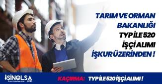 Tarım ve Orman Bakanlığı İŞKUR Üzerinden 520 İşçi Alımı Yapacak! (TYP İlanları)