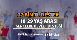 18-29 Yaş Arası Gençlere 27 Bin TL Devlet Desteği