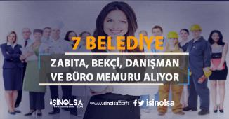 7 Belediye Zabıta, Bekçi, Danışman ve Büro Memuru Alacak