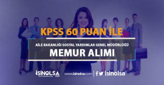 Aile Bakanlığı Sosyal Yardımlar Genel Müdürlüğü KPSS Puanı ile Memur Alıyor