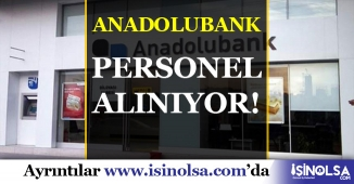 Anadolubank Banka Personeli Alımı 2019