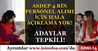 ASDEP 4 Bin Personel Alımı Hakkında Açıklama Yok: Adaylar Tepkili