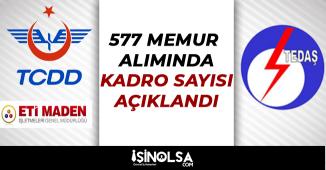 Eti Maden, Tedaş ve TCDD 577 Memur Alımında Kadro Sayıları Açıklandı!!!