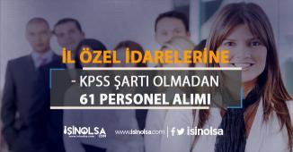 İl Özel İdarelerine KPSS'siz 61 Kamu Personeli Alımı Yapılıyor!
