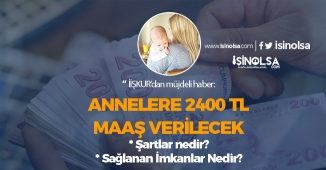 İŞKUR Annelere Aylık 2400 TL Maaş Verecek! Sağlanan İmkanlar ve Şartlar?