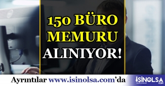 İŞKUR Aracılığı İle 150 büro memuru işçi alınacak!