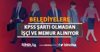 İŞKUR Aracılığıyla Belediyelere KPSS Şartsız İşçi ve Memur Alımı