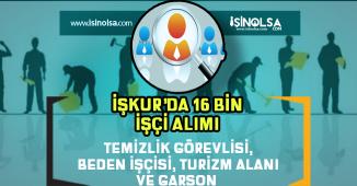 İŞKUR'da 16 Bin İşçi Alım İlanı ( Turizm, İşçi, Temizlikçi ve Garson Kadroları )