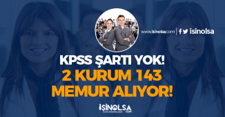 Kamuya 2 Kurum 143 Memur Alımı Yapılıyor! KPSS Şartı Yok