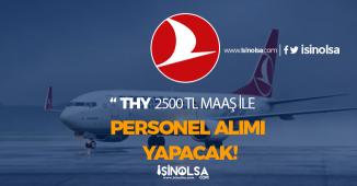 Türk Hava Yolları 2500 TL Maaşla Personel Alımı Yapacak