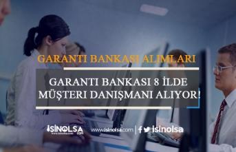 Garanti Bankası 8 İlde Çok Sayıda Müşteri Danışmanı Alıyor