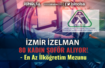 İzmir İZELMAN 80 Kadın Şoför Alımı Yapıyor! En Az İlköğretim Mezunu