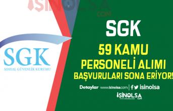 SGK 59 Personel Alımı Sona Eriyor! Başvuru Şartları nedir?