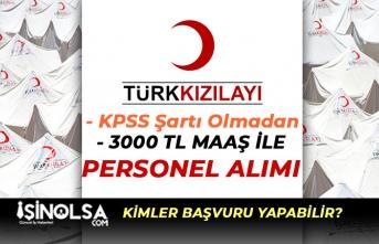 Türk Kızılayı En Az 3000 TL Maaş İle Personel Alımları Yapıyor!