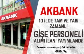Akbank 10 İlde Tam ve Yarı Zamanlı Gişe Personeli Alım İlanı Yayımlandı!
