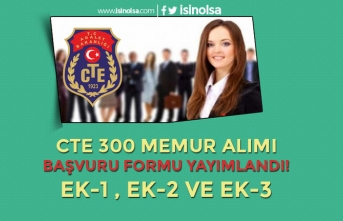 CTE 300 Memur Alımı Başvuru Formu Yayımlandı! Ek1, Ek2, Ek3 ve Ek4