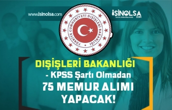 Dışişleri Bakanlığı 75 KPSS'siz Aday Meslek Memuru Alacak!