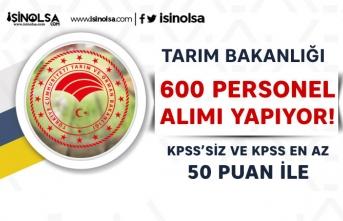 Tarım Bakanlığı KPSS'siz ve KPSS 50 Puan İle 600 Personel Alımı Yapıyor