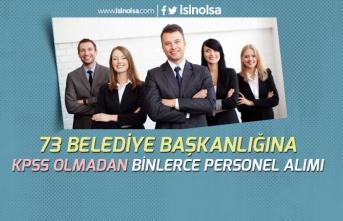 73 Belediye Başkanlığına KPSS Olmadan Binlerce Personel Alımı!