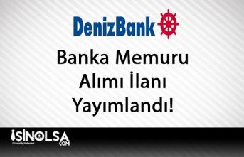 Denizbank Banka Memuru Alımı İlanı Yayımladı