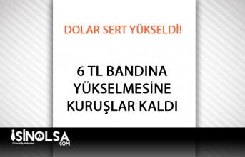 Dolar Sert Yükseldi! 6 TL Bandına Kuruşlar Kaldı