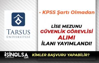 Tarsus Üniversitesi Lise Mezunu Kura İle Özel Güvenlik Görevlisi Alacak!