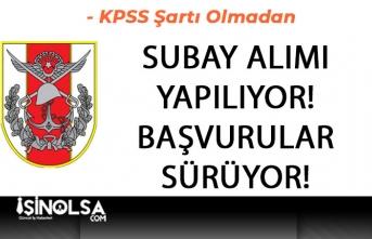 TSK KPSS Şartsız Subay Alımı Yapıyor! Başvurular Sürüyor