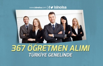 Türkiye Geneli Farklı Branşlarda 367 Öğretmen Alımı Yapılacak!