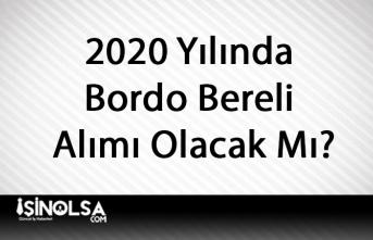 2020 Yılında Bordo Bereli Alımı Olacak Mı?