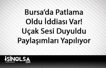Bursa'da Patlama Olduğu Belirtildi! Uçak Sesi Duyulduğu İddiası Var