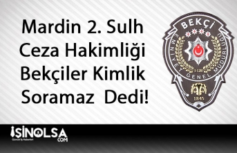 Mardin Ceza Hakimliği Bekçiler Kimlik Soramaz Dedi!