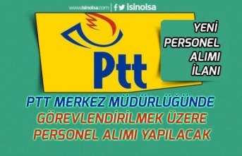 PTT Merkez Müdürlüğüne Personel Alımı Yapılacak! İşte Başvuru Şartları!